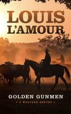 Golden Gunmen - A Western Sextet ebook by Louis L'Amour