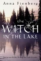 The Witch in the Lake ebook by Anna Fienberg