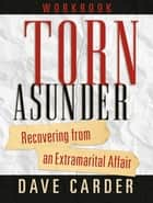Torn Asunder Workbook ebook by David Carder