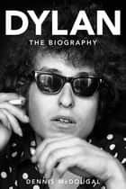 Dylan - The Biography ebook by Dennis McDougal