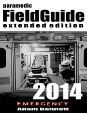 Paramedic Field Guide 2014 Extended Edition ebook by Adam Bennett