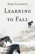 Learning to Fall - A Novel ebook by Anne Clermont