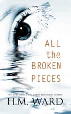 All The Broken Pieces Vol. 1 ebook by H.M. Ward