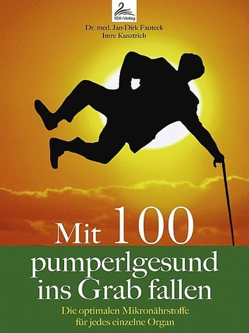 Mit 100 pumperlgesund ins Grab fallen ebook by Dr. med. Jan-Dirk Fauteck