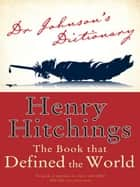 Dr Johnson's Dictionary - The Book that Defined the World ebook by Henry Hitchings