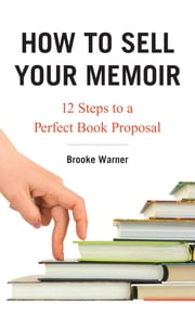 How to Sell Your Memoir - 12 Steps to a Perfect Book Proposal ebook by Brooke Warner