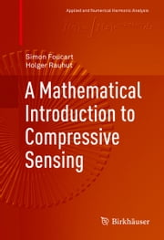 A Mathematical Introduction to Compressive Sensing ebook by Simon Foucart, Holger Rauhut