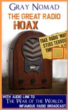 The Great Radio Hoax - With Audio-Link to the Infamous Broadcast ebook by Gray Nomad