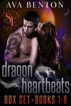 Dragon Heartbeats The Box Set: Books 1-6 - Dragon Heartbeats Boxset, #1 ebook by Ava Benton