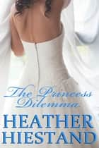 The Princess Dilemma ebook by Heather Hiestand