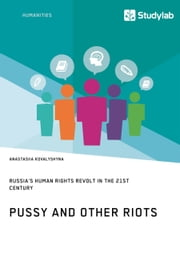 Pussy and Other Riots. Russia's Human Rights Revolt in the 21st Century ebook by Anastasiia Kovalyshyna