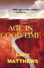 Age in Good Time ebook by Larry Matthews