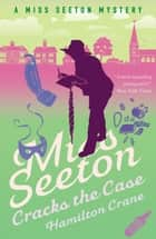 Miss Seeton Cracks the Case ebook by Hamilton Crane, Heron Carvic