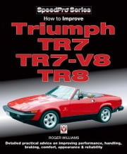 How to Improve Triumph TR7, TR7-V8 & TR8 ebook by Roger Williams