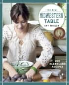 The New Midwestern Table ebook by Amy Thielen