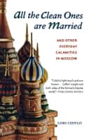 All the Clean Ones Are Married - and Other Everyday Calamities ebook by Lori Cidylo, Lori Cidylo