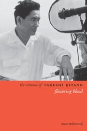 The Cinema of Takeshi Kitano - Flowering Blood ebook by Sean Redmond