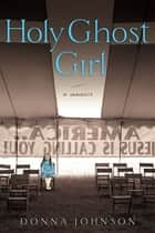 Holy Ghost Girl ebook by Donna M. Johnson