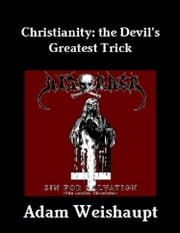 Christianity: The Devil's Greatest Trick ekitaplar by Adam Weishaupt