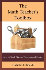 The Math Teacher's Toolbox - How to Teach Math to Teenagers and Survive ebook by Nicholas J. Rinaldi