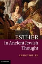 Esther in Ancient Jewish Thought ebook by Aaron Koller