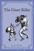 The Giant Killer - Or the Battle Which all Must Fight ebook by A. L. O. E., Charlotte Marie Tucker, Illustrator (Unknown)
