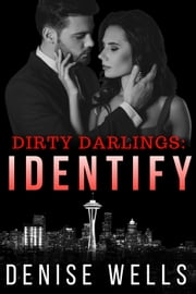 Dirty Darlings: Identify - Dirty Darlings ebook by Denise Wells