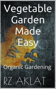 Vegetable Garden Made Easy ebook by RZ Aklat