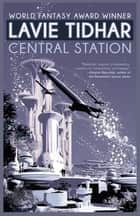 Central Station ebook by Lavie Tidhar