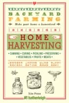 Backyard Farming: Home Harvesting ebook by Kim Pezza