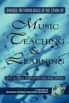 Diverse Methodologies in the Study of Music Teaching and Learning ebook by Linda K. Thompson,Mark Robin Campbell
