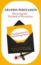 Grapho-Persuasion: Mastering the Pyramid of Persuasion (Confessions of a Marketing Man) ebook by Victor Semo
