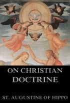 On Christian Doctrine 電子書 by St. Augustine of Hippo, J. F. Shaw