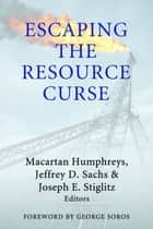 Escaping the Resource Curse ebook by Macartan Humphreys, Jeffrey D. Sachs, Joseph E. Stiglitz,...