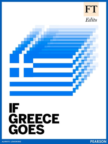 If Greece goes… - The impact of a Greek default on Europe and the world economy ebook by Financial Times