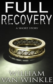 Full Recovery - A Short Story ebook by William Van Winkle
