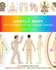 The Subtle Body - An Encyclopedia of Your Energetic Anatomy ebook by Cyndi Dale