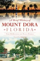 A Brief History of Mount Dora, Florida ebook by Gary McKechnie, Nancy Howell
