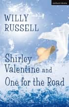 Shirley Valentine & One For The Road eBook by Willy Russell
