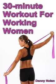 30 Minute Workout for Working Women ebook by Danny Nolan
