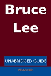 Bruce Lee - Unabridged Guide ebook by Dennis Mike