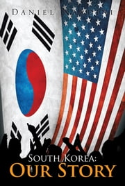 South Korea: Our Story ebook by Daniel Nardini