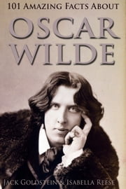 101 Amazing Facts about Oscar Wilde ebook by Jack Goldstein