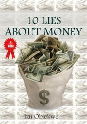 10 Lies About Money ebook by IZU OBIEKWE
