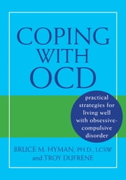 Coping with OCD - Practical Strategies for Living Well with Obsessive-Compulsive Disorder ebook by Troy DuFrene,Bruce M. Hyman, PhD, LCSW
