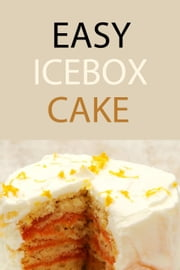 Easy Icebox Cake ebook by Premium Books