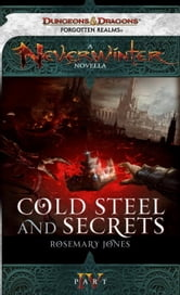 Cold Steel and Secrets - A Neverwinter Novella, Part IV ebook by Rosemary Jones