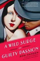 A Wild Surge of Guilty Passion - A Novel ebook by