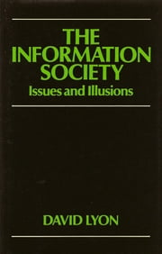 The Information Society - Issues and Illusions ebook by David Lyon