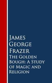 The Golden Bough: A Study of Magic and Religion ebook by James George Frazer